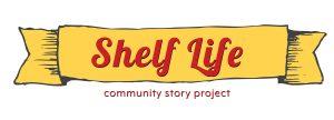 Shelf Life Community Story Project