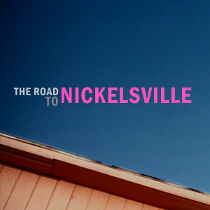 The Road to Nickelsville